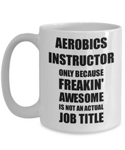 Load image into Gallery viewer, Aerobics Instructor Mug Freaking Awesome Funny Gift Idea for Coworker Employee Office Gag Job Title Joke Coffee Tea Cup-Coffee Mug