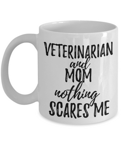 Veterinarian Mom Mug Funny Gift Idea for Mother Gag Joke Nothing Scares Me Coffee Tea Cup-Coffee Mug
