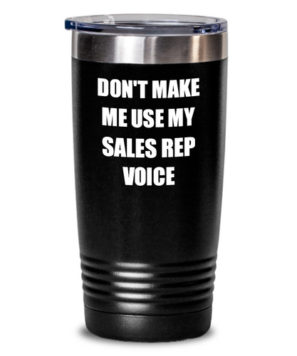 Funny Sales Rep Tumbler Coworker Gift Gag Saying Don't Make Me Use My Voice Insulated with Lid Cup-Tumbler
