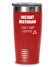 Load image into Gallery viewer, Funny Historian Tumbler Instant Just Add Coffee Lover Gift Idea Insulated Cup With Lid-Tumbler
