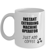 Load image into Gallery viewer, Extruding Machine Operator Mug Instant Just Add Coffee Funny Gift Idea for Coworker Present Workplace Joke Office Tea Cup-Coffee Mug