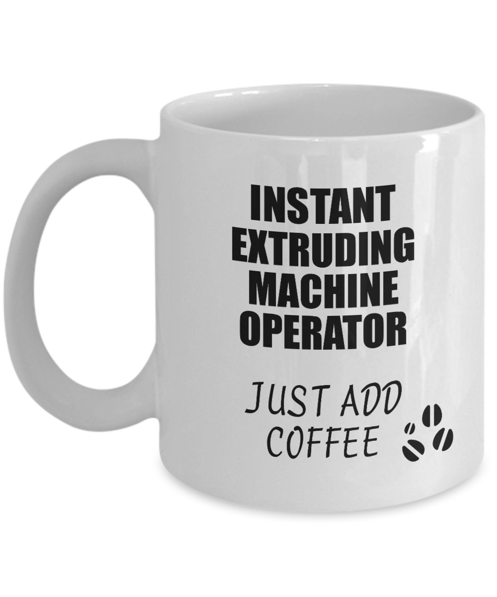 Extruding Machine Operator Mug Instant Just Add Coffee Funny Gift Idea for Coworker Present Workplace Joke Office Tea Cup-Coffee Mug