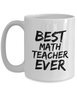 Math Teacher Mug Best Ever Funny Gift for Coworkers Novelty Gag Coffee Tea Cup-Coffee Mug