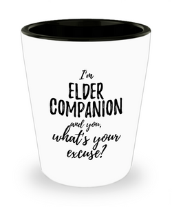 Elder Companion Shot Glass What's Your Excuse Funny Gift Idea for Coworker Hilarious Office Gag Job Joke Alcohol Lover 1.5 oz-Shot Glass