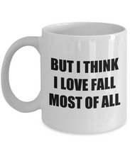 Load image into Gallery viewer, But I Think I Love Fall Most Of All Mug Funny Gift Idea Novelty Gag Coffee Tea Cup-Coffee Mug