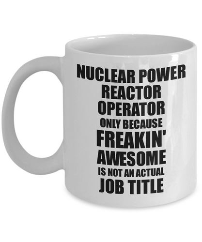 Nuclear Power Reactor Operator Mug Freaking Awesome Funny Gift Idea for Coworker Employee Office Gag Job Title Joke Tea Cup-Coffee Mug