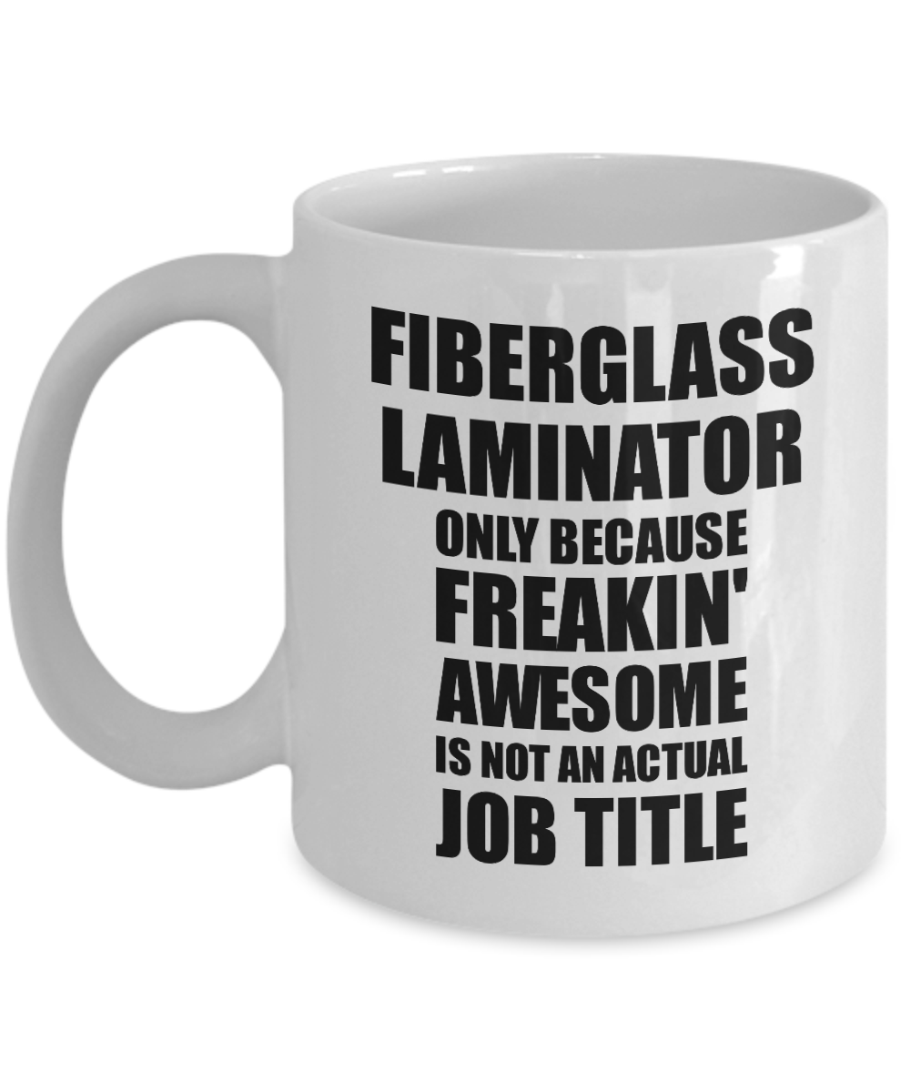 Fiberglass Laminator Mug Freaking Awesome Funny Gift Idea for Coworker Employee Office Gag Job Title Joke Tea Cup-Coffee Mug