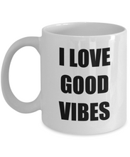 Load image into Gallery viewer, I Love Good Vibes Mug Funny Gift Idea Novelty Gag Coffee Tea Cup-Coffee Mug