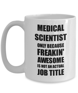 Medical Scientist Mug Freaking Awesome Funny Gift Idea for Coworker Employee Office Gag Job Title Joke Coffee Tea Cup-Coffee Mug