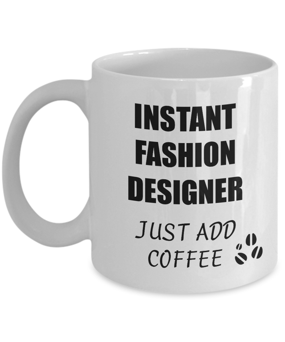 Fashion Designer Mug Instant Just Add Coffee Funny Gift Idea for Corworker Present Workplace Joke Office Tea Cup-Coffee Mug