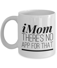 Load image into Gallery viewer, iMom there's no app for that mug-Coffee Mug
