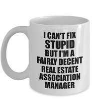 Load image into Gallery viewer, Real Estate Association Manager Mug I Can't Fix Stupid Funny Gift Idea for Coworker Fellow Worker Gag Workmate Joke Fairly Decent Coffee Tea Cup-Coffee Mug