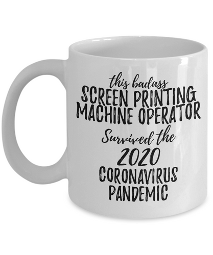 This Badass Screen Printing Machine Operator Survived The 2020 Pandemic Mug Funny Coworker Gift Epidemic Worker Gag Coffee Tea Cup-Coffee Mug