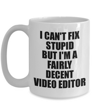 Load image into Gallery viewer, Video Editor Mug I Can't Fix Stupid Funny Gift Idea for Coworker Fellow Worker Gag Workmate Joke Fairly Decent Coffee Tea Cup-Coffee Mug