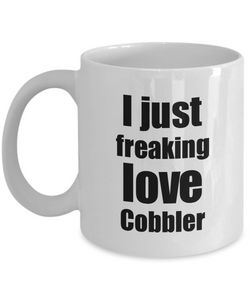 Cobbler Lover Mug I Just Freaking Love Funny Gift Idea For Foodie Coffee Tea Cup-Coffee Mug