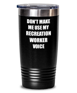 Funny Recreation Worker Tumbler Coworker Gift Gag Saying Don't Make Me Use My Voice Insulated with Lid Cup-Tumbler