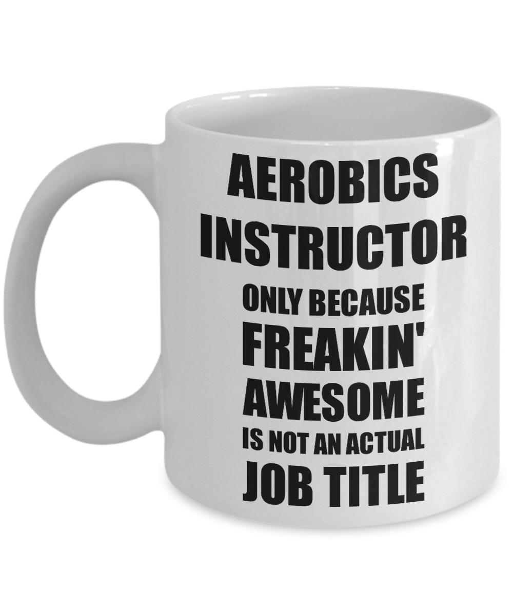 Aerobics Instructor Mug Freaking Awesome Funny Gift Idea for Coworker Employee Office Gag Job Title Joke Coffee Tea Cup-Coffee Mug