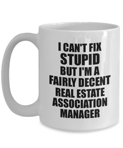 Real Estate Association Manager Mug I Can't Fix Stupid Funny Gift Idea for Coworker Fellow Worker Gag Workmate Joke Fairly Decent Coffee Tea Cup-Coffee Mug