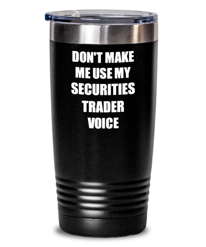 Funny Securities Trader Tumbler Coworker Gift Gag Saying Don't Make Me Use My Voice Insulated with Lid Cup-Tumbler
