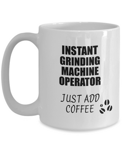 Grinding Machine Operator Mug Instant Just Add Coffee Funny Gift Idea for Coworker Present Workplace Joke Office Tea Cup-Coffee Mug
