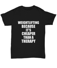 Load image into Gallery viewer, Weightlifting T-Shirt Cheaper Than A Therapy Funny Gift Gag Unisex Tee-Shirt / Hoodie