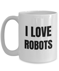 I Love Robots Mug Funny Gift Idea Novelty Gag Coffee Tea Cup-Coffee Mug