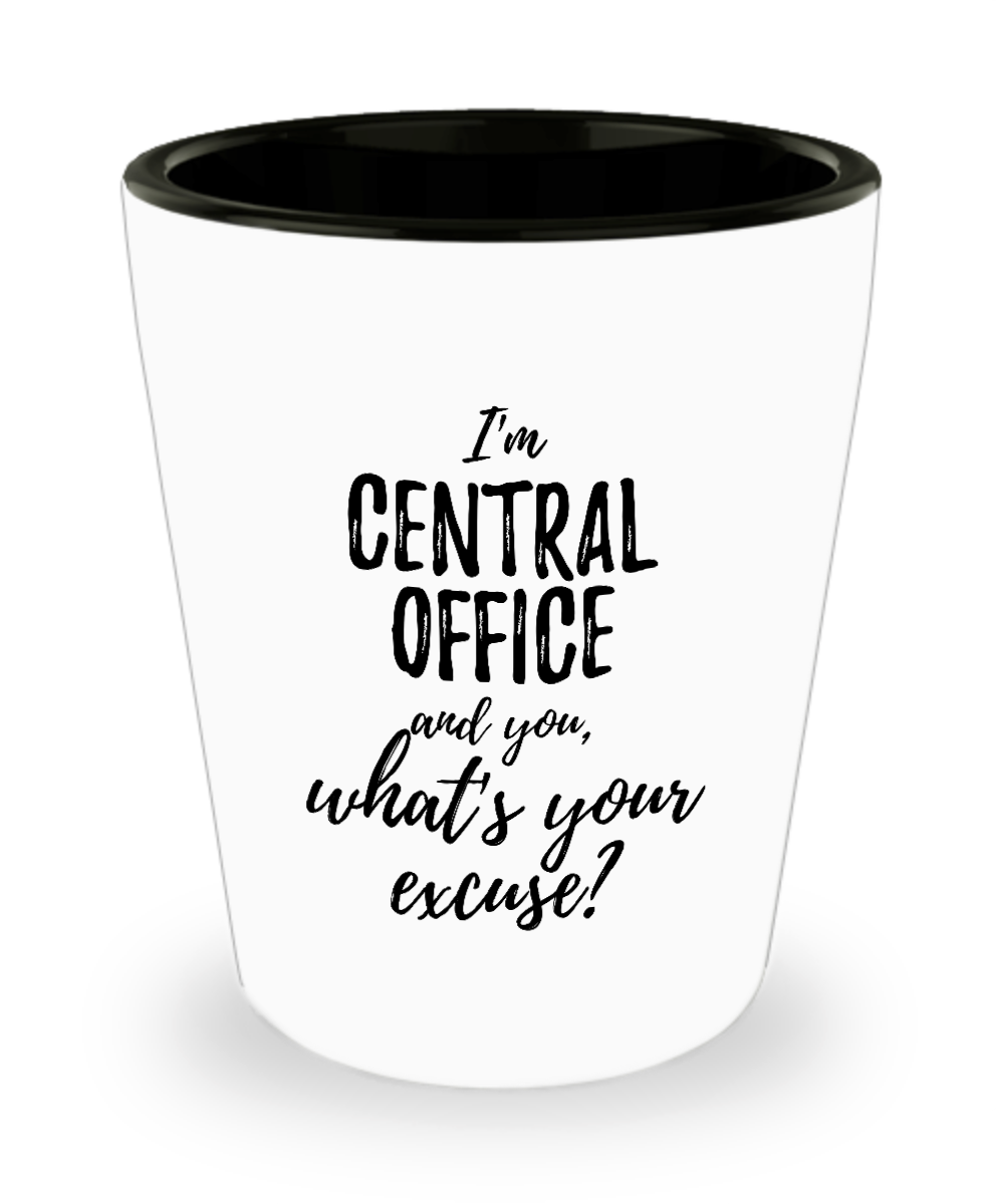 Central Office Shot Glass What's Your Excuse Funny Gift Idea for Coworker Hilarious Office Gag Job Joke Alcohol Lover 1.5 oz-Shot Glass