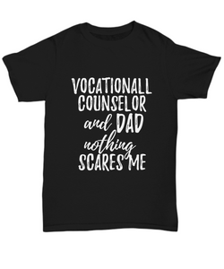 Vocationall Counselor Dad T-Shirt Funny Gift Nothing Scares Me-Shirt / Hoodie