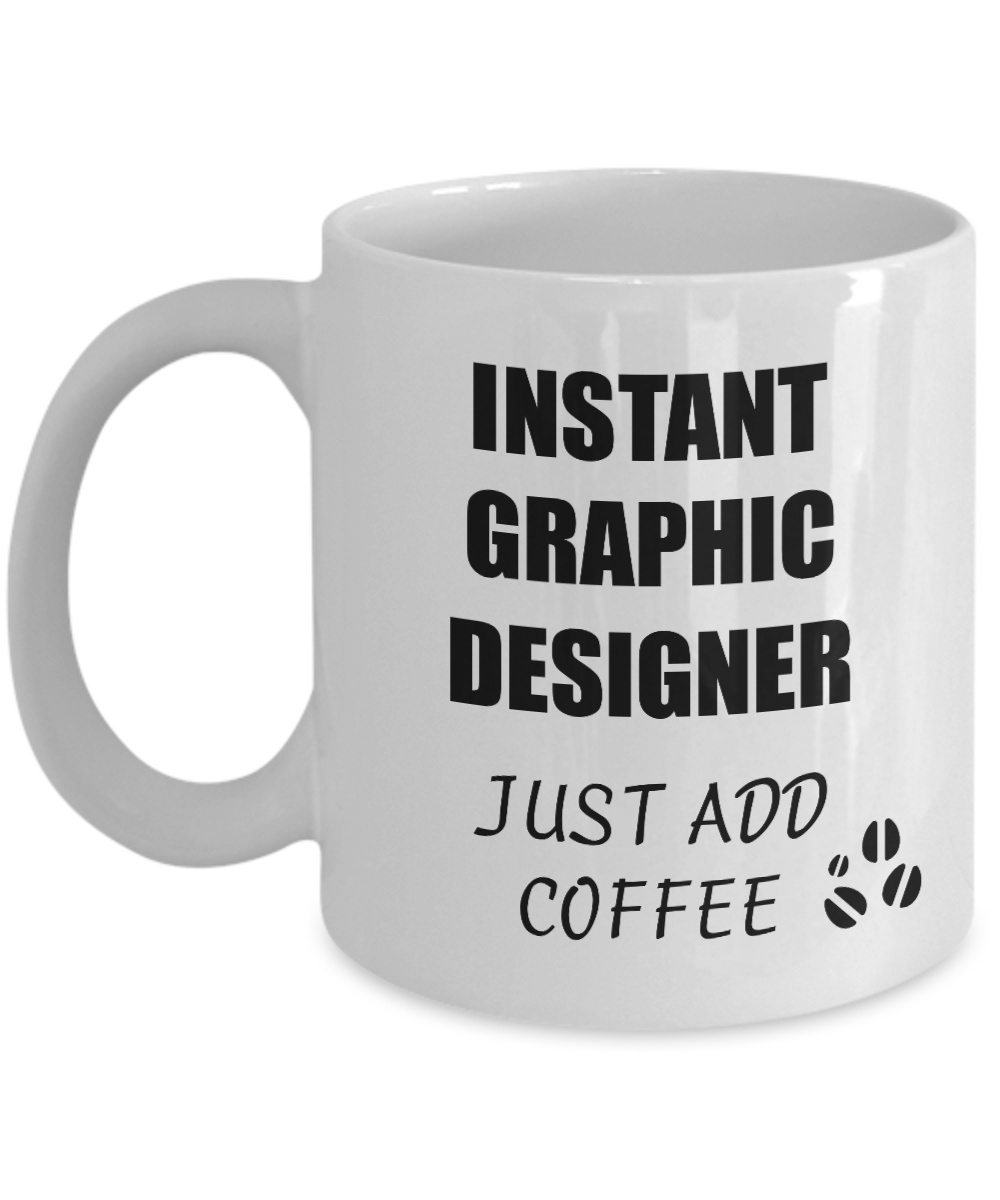 Graphic Designer Mug Instant Just Add Coffee Funny Gift Idea for Corworker Present Workplace Joke Office Tea Cup-Coffee Mug