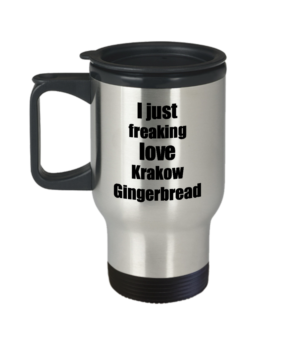 Krakow Gingerbread Lover Travel Mug I Just Freaking Love Funny Insulated Lid Gift Idea Coffee Tea Commuter-Travel Mug