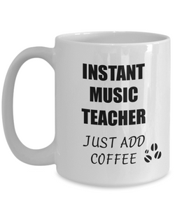 Music Teacher Mug Instant Just Add Coffee Funny Gift Idea for Corworker Present Workplace Joke Office Tea Cup-Coffee Mug