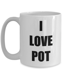 I Love Pot Coffee Mug Funny Gift Idea Novelty Gag Coffee Tea Cup-Coffee Mug