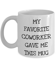 Load image into Gallery viewer, Funny Coworkers Gift from Colleague, Cute Coworker Mug - My Favorite Coworker Gave Me This Mug-Coffee Mug