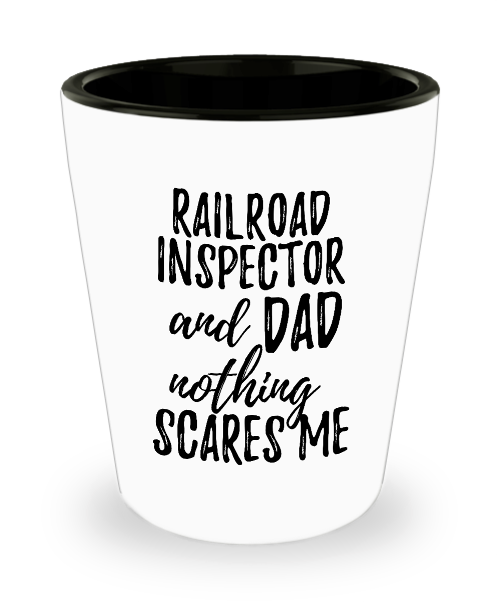 Funny Railroad Inspector Dad Shot Glass Gift Idea for Father Gag Joke Nothing Scares Me Liquor Lover Alcohol 1.5 oz Shotglass-Shot Glass