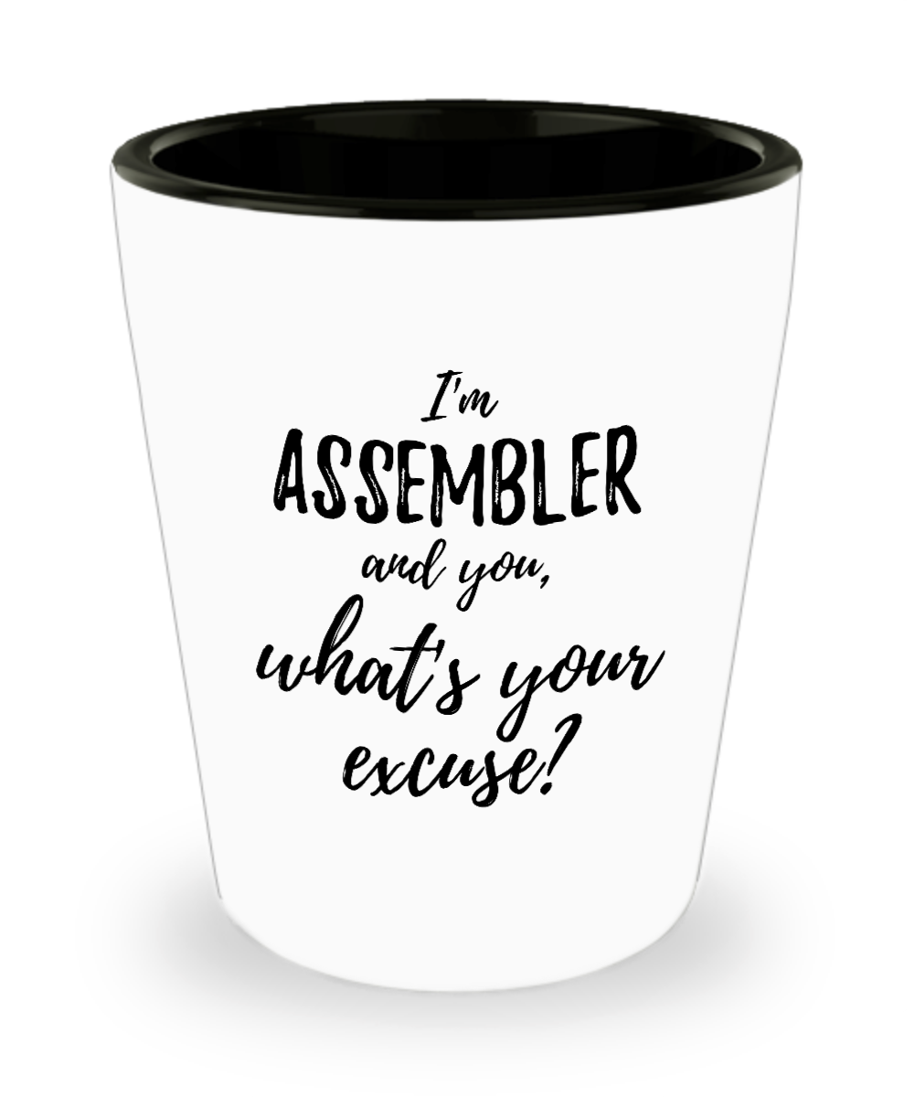 Assembler Shot Glass What's Your Excuse Funny Gift Idea for Coworker Hilarious Office Gag Job Joke Alcohol Lover 1.5 oz-Shot Glass