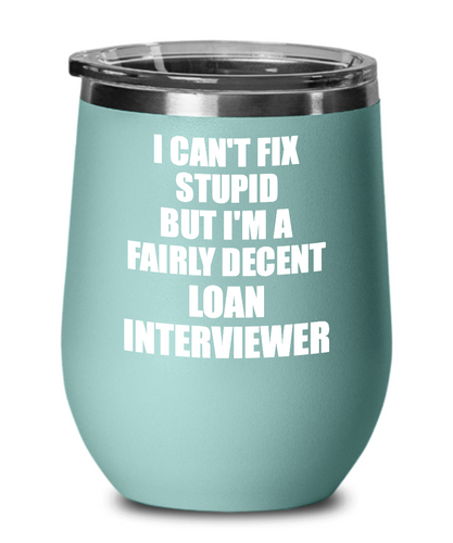 Funny Loan Interviewer Wine Glass Saying Fix Stupid Gift for Coworker Gag Insulated Tumbler with Lid-Wine Glass