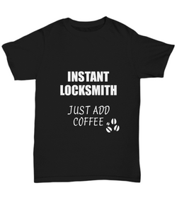 Locksmith T-Shirt Instant Just Add Coffee Funny Gift-Shirt / Hoodie