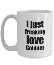 Load image into Gallery viewer, Cobbler Lover Mug I Just Freaking Love Funny Gift Idea For Foodie Coffee Tea Cup-Coffee Mug