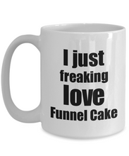 Load image into Gallery viewer, Funnel Cake Lover Mug I Just Freaking Love Funny Gift Idea For Foodie Coffee Tea Cup-Coffee Mug