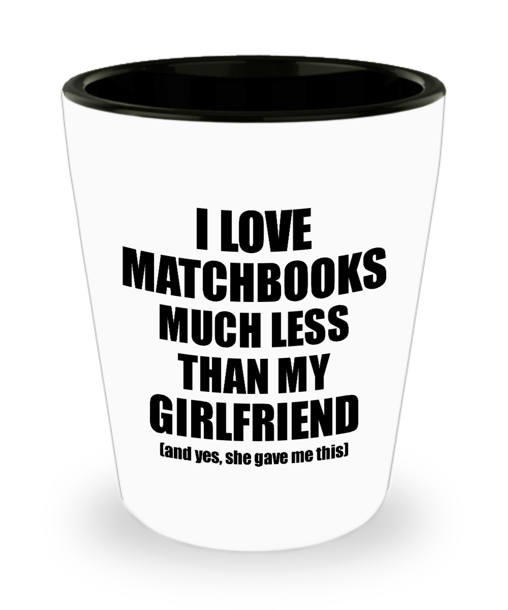 Matchbooks Boyfriend Shot Glass Funny Valentine Gift Idea For My Bf From Girlfriend I Love Liquor Lover Alcohol 1.5 oz Shotglass-Shot Glass