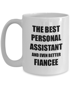 Personal Assistant Fiancee Mug Funny Gift Idea for Her Betrothed Gag Inspiring Joke The Best And Even Better Coffee Tea Cup-Coffee Mug