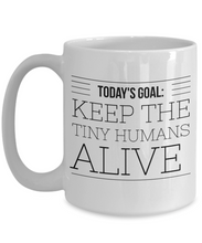 Load image into Gallery viewer, Todays goal: Keep the tiny humans alive Mom Mug-Coffee Mug