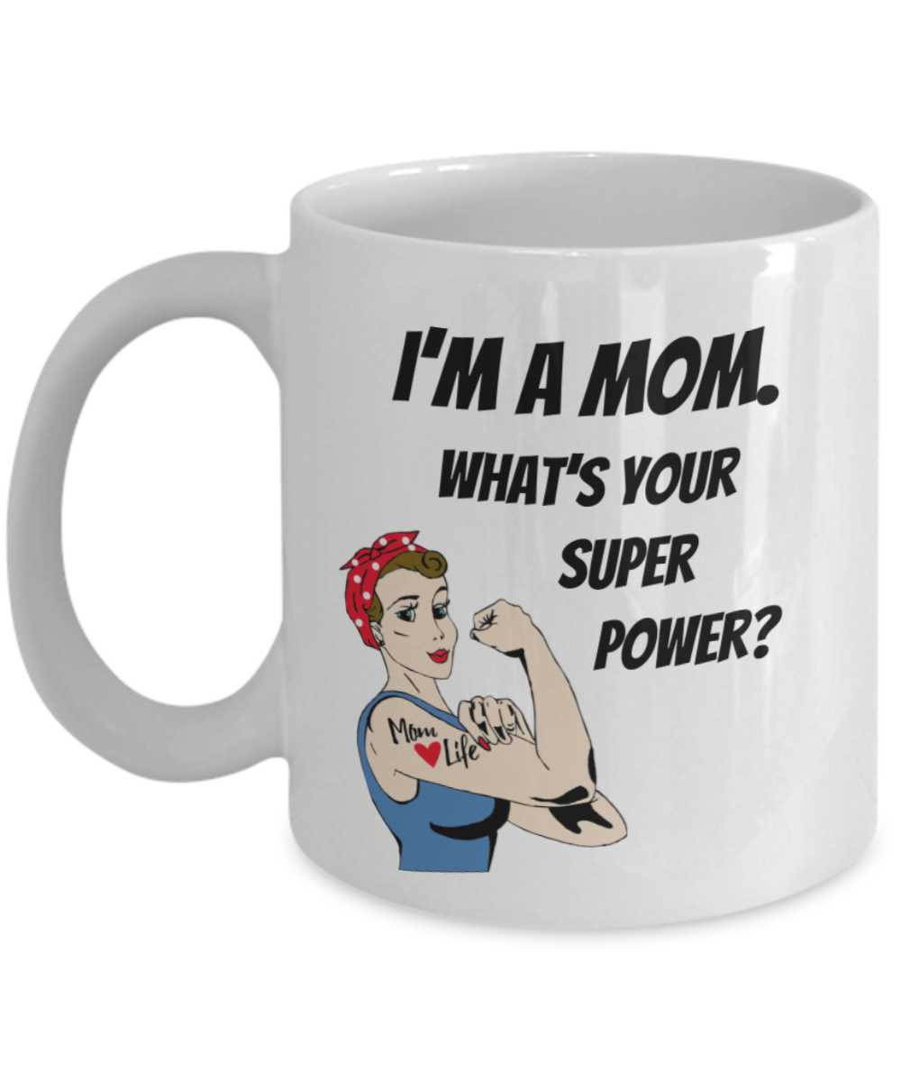 Funny Mom Gifts - I'm a MOM. What's Your Super Power? - Birthday Gifts for Mom from Daughter or Son - Gift Coffee Mug Tea Cup White-Coffee Mug