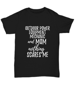 Outdoor Power Equipment Mechanic Mom T-Shirt Funny Gift Nothing Scares Me-Shirt / Hoodie