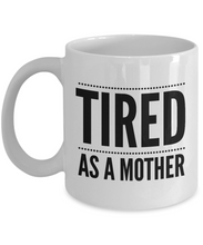 Load image into Gallery viewer, Tired as a Mother Funny mug-Coffee Mug