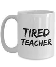 Load image into Gallery viewer, Tired Teacher Mug Funny Gift Idea for Novelty Gag Coffee Tea Cup-[style]