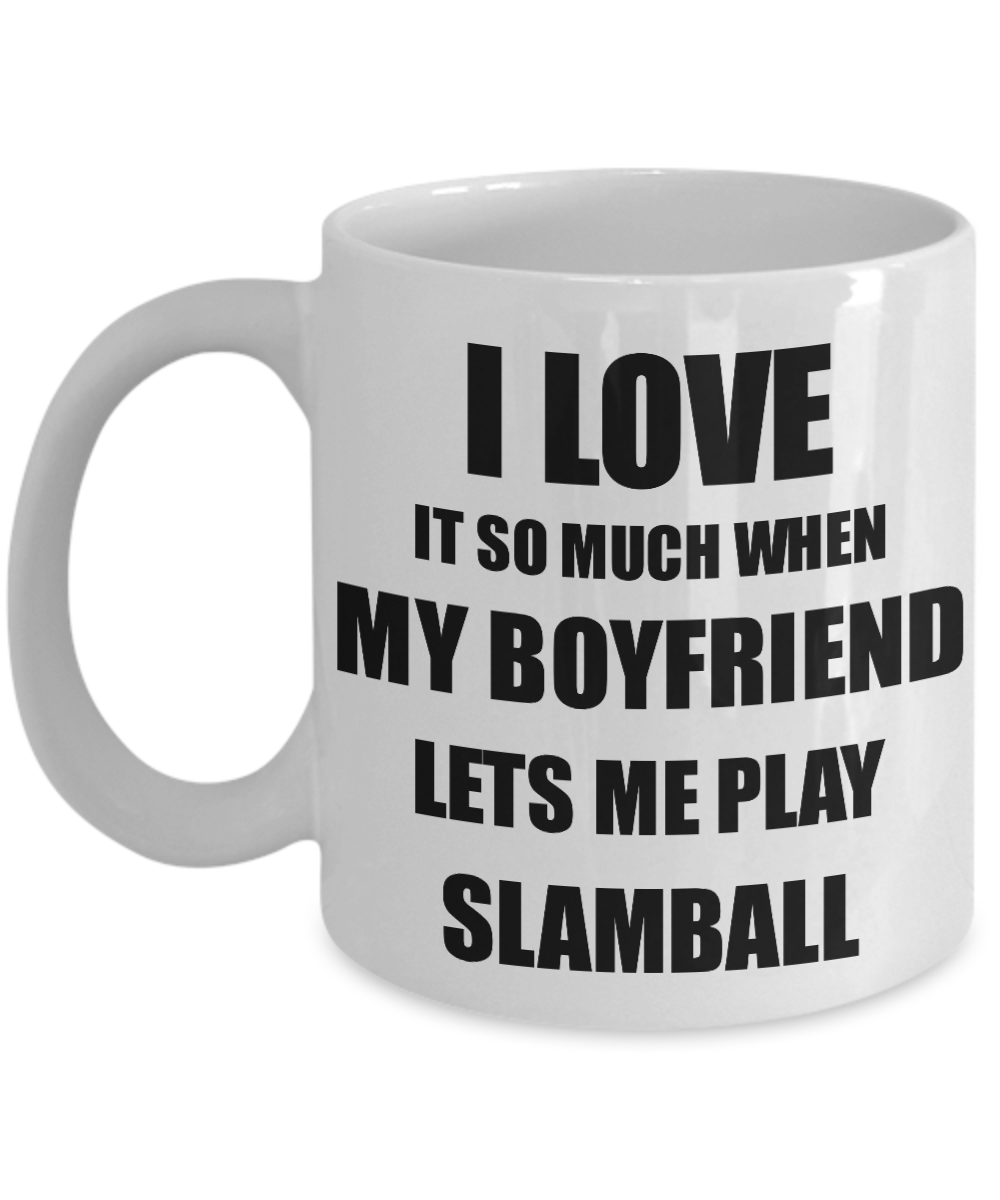 Slamball Mug Funny Gift Idea For Girlfriend I Love It When My Boyfriend Lets Me Novelty Gag Sport Lover Joke Coffee Tea Cup-Coffee Mug