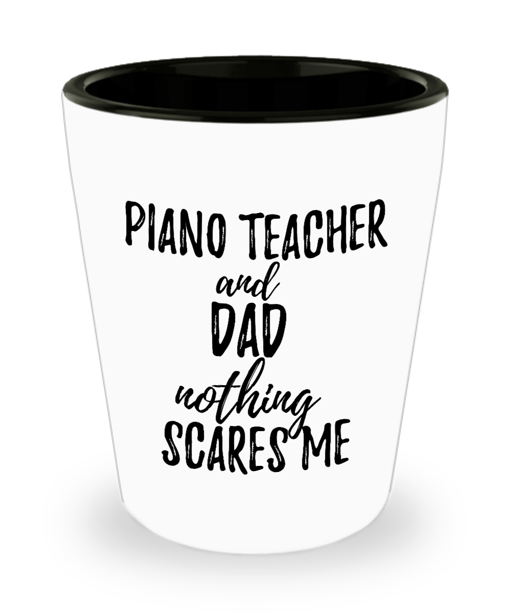 Funny Piano Teacher Dad Shot Glass Gift Idea for Father Gag Joke Nothing Scares Me Liquor Lover Alcohol 1.5 oz Shotglass-Shot Glass