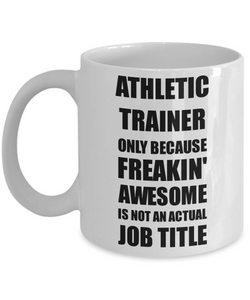 Athletic Trainer Mug Freaking Awesome Funny Gift Idea for Coworker Employee Office Gag Job Title Joke Coffee Tea Cup-Coffee Mug