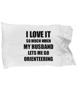 Orienteering Pillowcase Funny Gift Idea For Wife I Love It When My Husband Lets Me Novelty Gag Sport Lover Joke Pillow Cover Case Set Standard Size 20x30